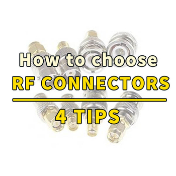 4 things you need to know when choosing an RF connector | How to choose RF CONNECTORS