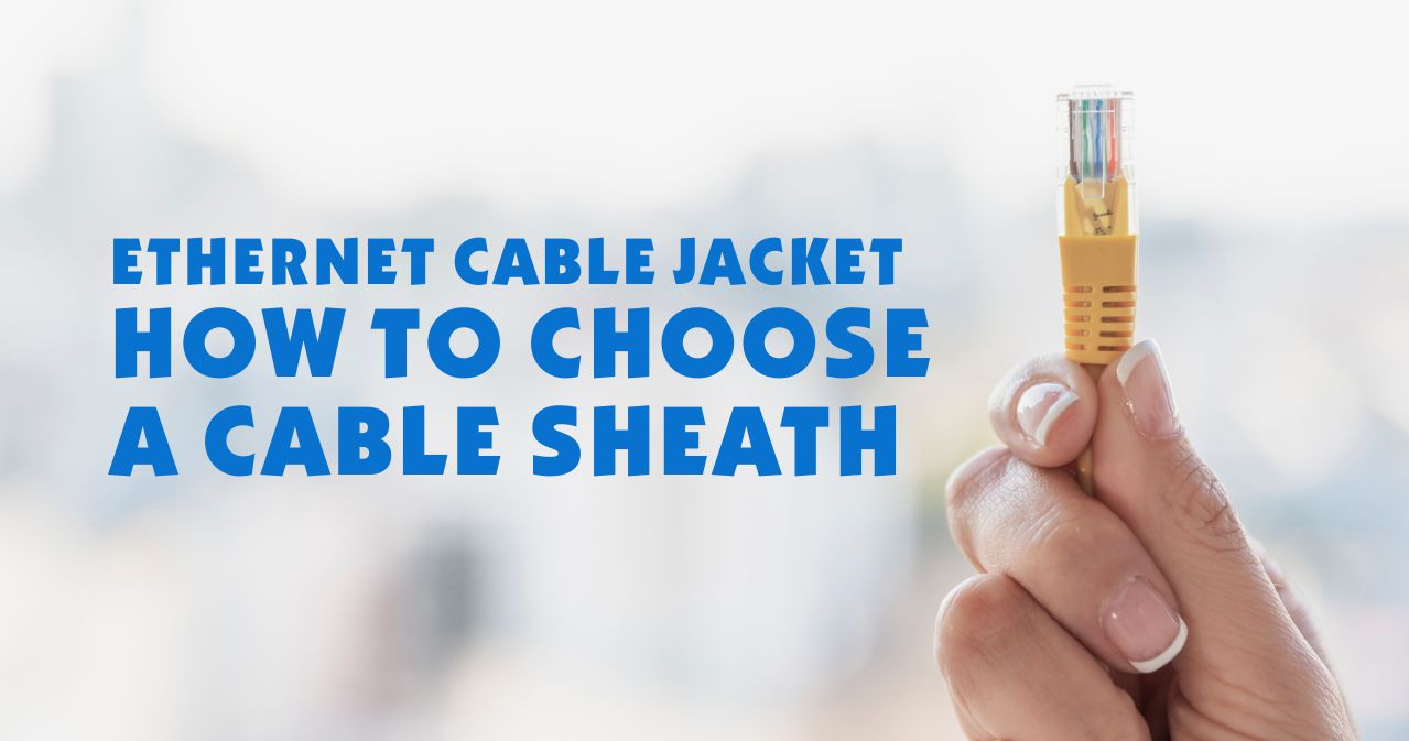 Ethernet cable jacket Types - How to choose a flame retardant Ethernet cable